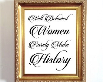 Well Behaved Women Rarely Make History PRINTABLE Calligraphy  Black and White, Digital Download