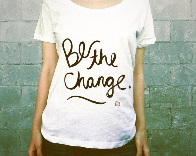Be the Change // Ladies Womens Typographic Tee Shirt, Girls T-shirt, Scoop Neck, White, Red, Black, Quotes, Caligraphy, Asian Brush, Ghandi