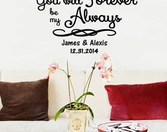 You Will Forever Be My Always- Romantic Personalized Wall Decal