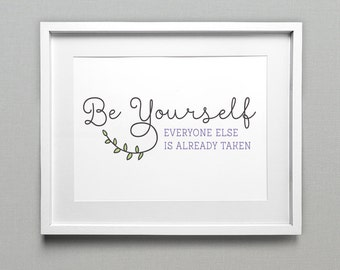 Be Yourself, Everyone Else is Already Taken, Inspirational Quote Art Print, Typography Print Home Decor