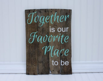 Together Is Our Favorite Place To Be Reclaimed Wood Sign