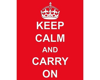 Keep Calm and Carry On - Available Sizes (8x10) (11x14) (16x20) (18x24) (20x24) (24x30)