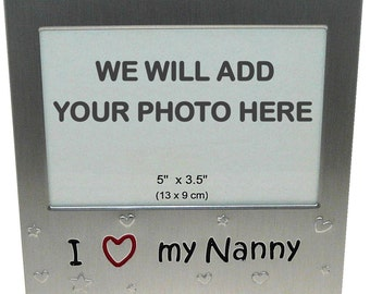 Your Own Photo In A Frame - I Love My Nanny - photo frame - 5 x 3.5 inches photo size - aluminium satin silver colour- MF0008PHOTO