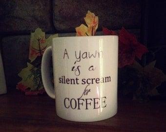 A yawn is a silent scream for coffee - coffee mug