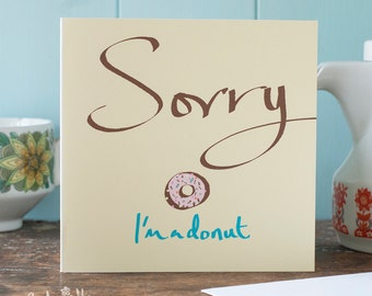 Say Sorry I'm a Donut with this apologetic Sorry card, a blank card for you to write an apology or explain your behaviour to someone special