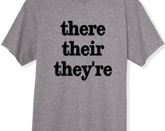 There Their They're  T-Shirt Gift Idea for Grammar Police Message Shirt Unique Gift Funny Sarcastic Graphic T