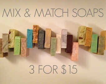 Mix & Match Soaps - 3 for 15 dollars