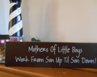 Mothers of little boys work from son up till son down, wood sign, hand painted