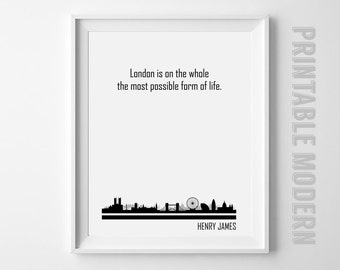 London Is On The Whole The Most Possible Form Of Life Quote Art Print, Printable Henry James Quote, Black & White, Instant Download