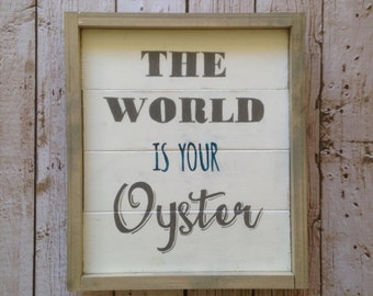 The World is Your Oyster Wood Sign
