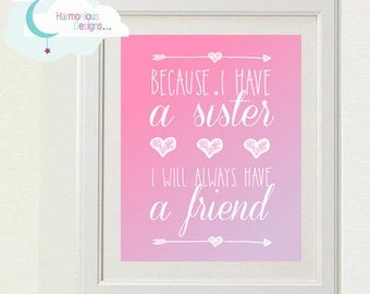 Because I Have A Sister I Will Always Have A Friend INSTANT Digital Print, Siblings, Children, Kids Wall Hanging