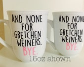 "Mean Girls ""and none for gretchen weiners. bye."" Mug"