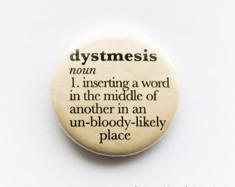 English words - 'dystmesis', 25mm metal pin