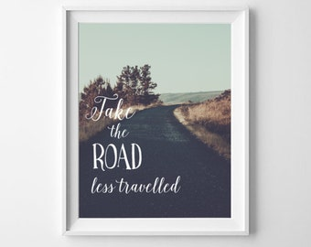 Quote Art Print, Take The Road Less Travelled, Printable Art, Instant Download Art