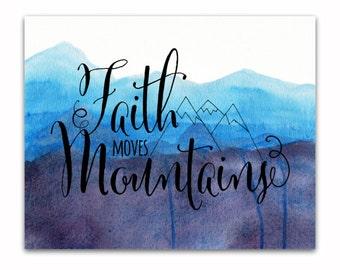 Faith Moves Mountains, Inspirational Art Print, Instant Download, Mountain Art Print