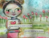 """A Beautiful Truth. Original Painting. Words of Encouragement.  Stop Watering the Weeds in Your Life and Start Watering the Flowers. 9""""x7.5"""""""
