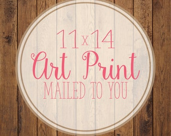 11x14 Premium Art Print- Print of your choice!