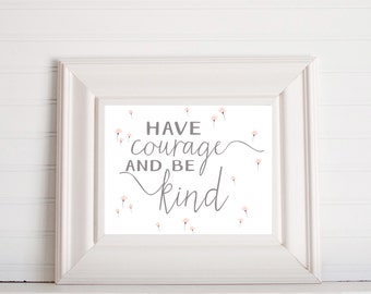 Have courage and Be kind Digital Print