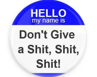 1.5 Inches Hello My Name Is Pin back Button Badge Don't Give A