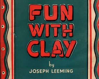 Fun With Clay - Joseph Leeming - Jessie Robinson - 1944 - Vintage Book