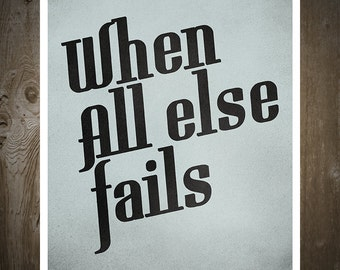 When All Else Fails, Print Poster