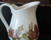 China Painted  Pitcher Creamer Holly and Pine Cones