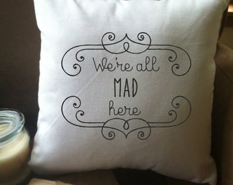 we're all mad here alice in wonderland quote pillow cover