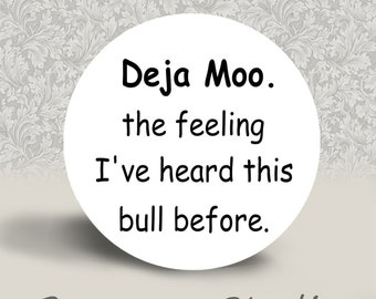 Deja Moo the Feeling that I've heard this Bull Before - PINBACK BUTTON or MAGNET - 1.25 inch round
