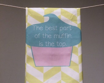 The Best Part Of The Muffin Is The Top-- Chevron Tea Towel