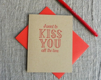 Letterpress Greeting Card - Love Card - I want to kiss you all the time