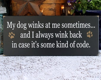 My Dog Winks at Me Wood Sign Plaque Black - Wall Decor - Funny Dog Sign - Pet Lover - Dog Saying