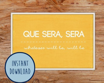 Que Sera Sera (Whatever will be will be)- Digital Art Print Printable Art - INSTANT DOWNLOAD