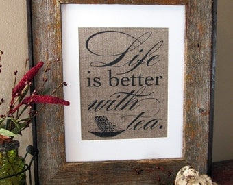 LIFE is BETTER with TEA - burlap art print