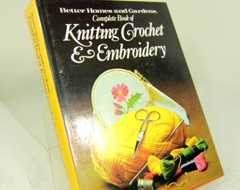 Vintage Retro Needlework Book Better Homes and Gardens Complete Book of Knitting, Crochet & Embroidery 1970s Hardcover with Dust Jacket