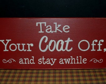 Take Your Coat Off and stay awhile primitive wood sign