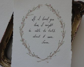 SALE was 35, now 25. Jane Austen Quote original watercolor. If I loved you less, I could talk about it more.  Mr.Knightley.  Emma.
