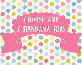 Choose Any 7  Bandana Bibs in My Shop   READY TO SHIP