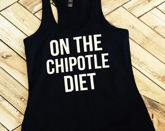 I'm on the Chipotle Diet Racer Back Tank Top Shirt Work Out Yoga Burn Out Custom Colors, Plus Size Tees Tanks