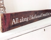 All Along I Believed I Would Find You-  Reclaimed Barn Wood Sign- Typography Sign-100+ year old Barn Wood-Wall Decor