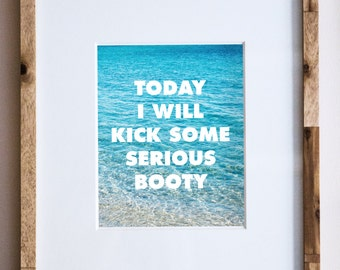 Office Art Print - Office Poster - Kick Booty - Kick Ass Motivational Poster - Today I Will Kick Some Serious Booty - Motivational Print
