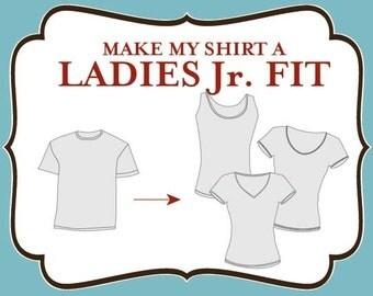 Add On - Make My Shirt A Ladies Junior Fit Shirt