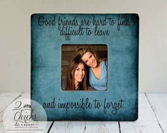 Good Friends Are Hard To Find Difficult To Leave And Impossible To Forget Picture Frame, Friend Gift Idea, Friend Picture Frame