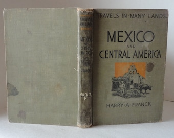 Vintage Book 1927 MEXICO & Central America Travels in Many Lands by Harry Franck 1st Edition Cloth Hardcover Illustrated Geography Reference