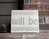 trespassers will be composted Reclaimed Wood Sign