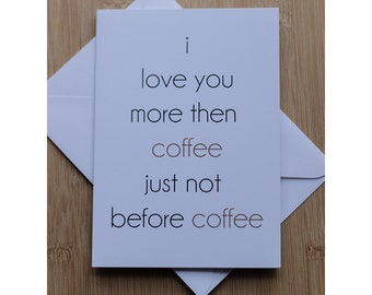 I Love You More Then Coffee Just Not Before Coffee Blank Card