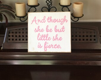 And Though She Be But Little She Is Fierce SIGN Plaque Hp Wooden U Pick Colors William Shakespeare Quote from A Midsummer Night's Dream