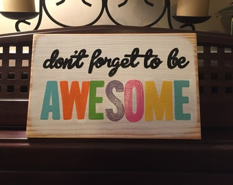 Don't Forget To Be AWESOME Wall Sign Plaque Inspirational Geekery Nerdy Hand Painted Wooden You Pick Color