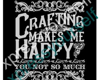 SVG, Crafting Makes Me Happy, Digital FILE, SVG