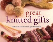 Great Knitted Gifts by Andrea Shackleton & Gayle Shackleton Knit Stylish Projects for Adults and Children