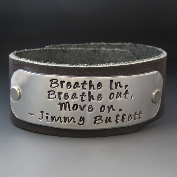 Breathe in, breathe out, move on... by Jimmy Buffett ...